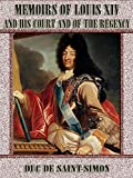 Memoirs of Louis XIV and His Court and of the Regency : Complete (Illustrated) (English Edition)