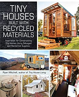 [Mitchell, Ryan]のTiny Houses Built with Recycled Materials: Inspiration for Constructing Tiny Homes Using Salvaged and Reclaimed Supplies (English Edition)