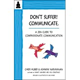 Don't Suffer, Communicate!: A Zen Guide to Compassionate Communication