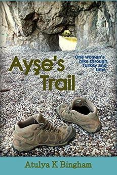 Ayse's Trail: One woman's hike through Turkey and time. by [Bingham, Atulya K]
