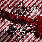 Across The Border 初回限定盤Aタイプ()