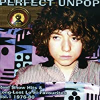 PERFECT UNPOP ~ PEEL SHOW HITS & LONG-LOST LO-FI FAVOURITES VOL.1 1976-1980