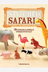 Stitched Safari: 18 Adorable Animals to Make with Felt ペーパーバック