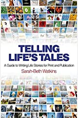 Telling Life's Tales: A Guide to Writing Life Stories for Print and Publication Kindle Edition