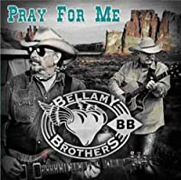 Pray for Me by Bellamy Brothers (2012-10-16)