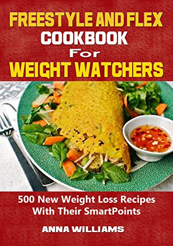 Freestyle And Flex Cookbook For Weight Watchers: 500 New Weight Loss Recipes With Their SmartPoints (English Edition)