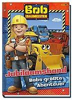 Bob der Baumeister Jubilaeumsband: Bobs groesste Abenteuer