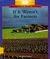If It Weren't for Farmers (Rookie Read-About Science)