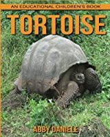 Tortoise!: An Educational Children's Book About Tortoise With Fun Facts & Photos