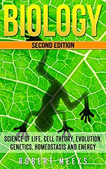 Biology: Science of Life, Cell Theory, Evolution, Genetics, Homeostasis and Energy (Cell Function, Origin of Species, Biology Essentials, Biology Life ... Modern Biology, Life Cycle, Homeostasis) by [Meeks, Robert]