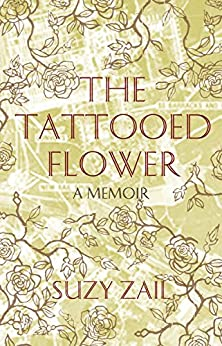 The Tattooed Flower: a Memoir by [zail, suzy]