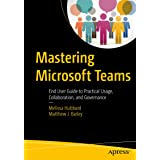 Mastering Microsoft Teams: End User Guide to Practical Usage, Collaboration, and Governance (English Edition)