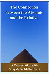 The Connection Between the Absolute and the Relative: A Conversation with Shaykh Fadhlalla Haeri Kindle Edition