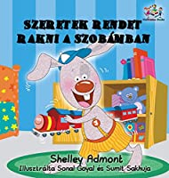 I Love to Keep My Room Clean: Hungarian Language Children's Book (Hungarian Language Bedtime Collection)