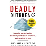 Deadly Outbreaks: How Medical Detectives Save Lives Threatened by Killer Pandemics, Exotic Viruses, and Drug-Resistant Parasi