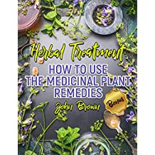 Herbal Treatment: How to Use The Medicinal Plant Remedies