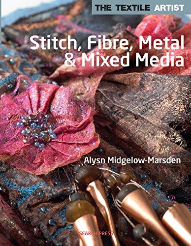 Textile Artist: Stitch, Fibre, Metal & Mixed Media, The (The Textile Artist)