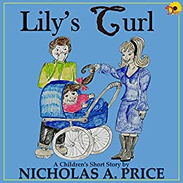 Lily's Curl (A Children's Short Story Book 1) by [Price, Nicholas A.]
