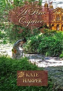A Fine Caprice - A Regency Romance by [Harper, Kate]