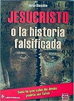 Jesucristo O La Historia Falsificada/jesus Christ or the Falsified Story