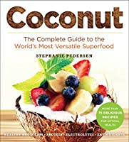Coconut: The Complete Guide to the World's Most Versatile Superfood (Superfoods for Life)