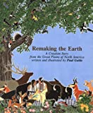 Remaking the Earth: A Creation Story from the Great Plains of North America