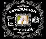 PAPERMOON / Tommy heavenly6