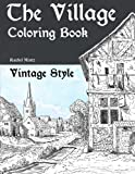 The Village - Vintage Style Coloring Book: Rural Landscapes Old Rusty Houses to Color - Romantic Antique Sketches [並行輸入品]