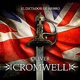 Oliver Cromwell [Spanish Edition]: El dictador de hierro [The Iron Dictator]