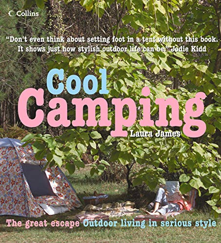 Cool Camping: Sleeping, Eating, and Enjoying Life Under Canvas (English Edition)
