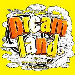 Dreamland。 feat. RED RICE (from 湘南乃風), CICO (from BENNIE K)♪ハジ→