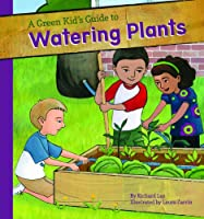 Green Kid's Guide to Watering Plants (Green Kid's Guide to Gardening!)