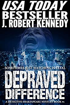 Depraved Difference (A Detective Shakespeare Mystery, Book #1) (Detective Shakespeare Mysteries) by [Kennedy, J. Robert]