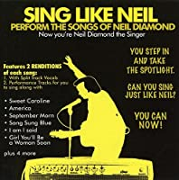 Sing Like Neil: Perform the Songs of Neil Diamond