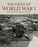 The Faces of World War I: The Great War in words & pictures