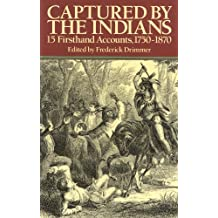 Captured by the Indians: 15 Firsthand Accounts, 1750-1870 (Native American)