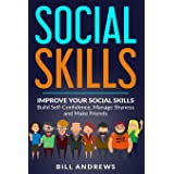 Social Skills: Improve Your Social Skills- Build Self-Confidence, Manage Shyness & Make Friends: 1