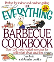 The Everything Barbecue Cookbook: Over 100 Mouth-Watering Recipes for Grilling Just About Anything (Everything®)