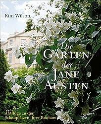 Die Gaerten der Jane Austen: Ausfluege zu den Schauplaetzen ihrer Romane