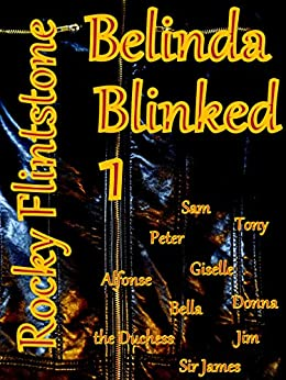 Belinda Blinked; 1  ; A modern story of sex, erotica and passion.  How the sexiest sales girl in business earned her huge bonus by being the best at removing her high heels. by [Flintstone, Rocky]