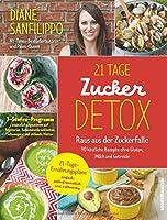 21-Tage-Zucker-Detox: Raus aus der Zuckerfalle - 90 koestliche Rezepte ohne Gluten, Milch und Getreide