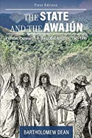 The State and the Awajún: Frontier Expansion in the Upper Amazon, 1541-1990