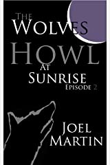 The Wolves Howl at Sunrise: Episode 2 Kindle Edition