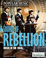 Sounds of Rebellion: Music in the 1960s (Popular Music Through the Decades)