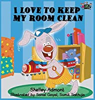 I Love to Keep My Room Clean: Children's Bedtime Story (I Love To...)