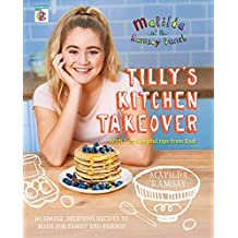 Matilda & The Ramsay Bunch: Tilly s Kitchen Takeover: