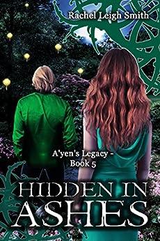 Hidden In Ashes (A'yen's Legacy Book 5) by [Smith, Rachel Leigh]