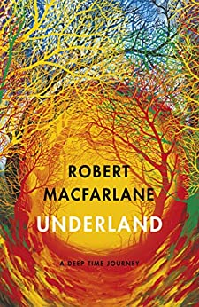 Underland: A Deep Time Journey by [Macfarlane, Robert]
