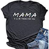 SUNFLYLIG Mama I'll Be There for You T Shirt Tops for Women Summer Mothers Day Funny Letter Print Blouse Tee