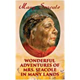 Wonderful Adventures of Mrs. Seacole in Many Lands: Memoirs of Britain's Greatest Black Heroine, Business Woman & Crimean War